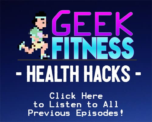 Geek Fitness Health Hacks Podcast Archive