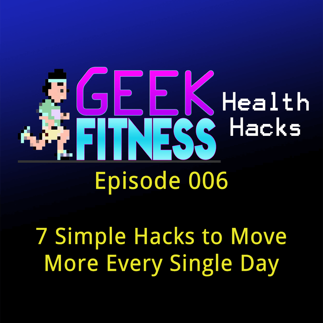 7 Simple Hacks to Move More Every Single Day (Geek Fitness Health Hacks, Episode 006)