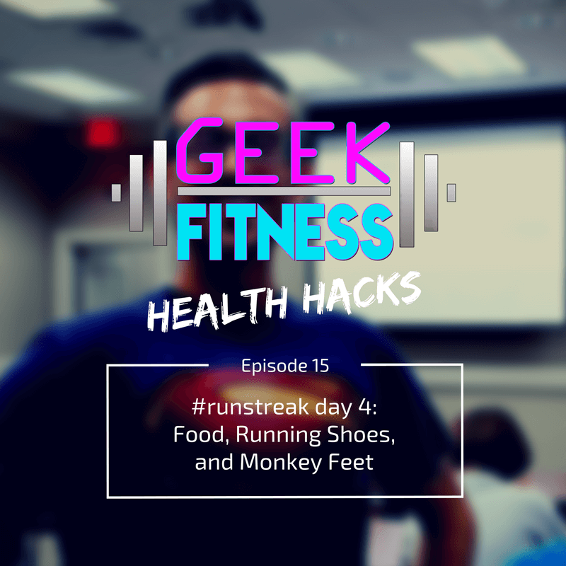 #runstreak day 4: Food, Running Shoes, and Monkey Feet (Health Hacks, episode 015)