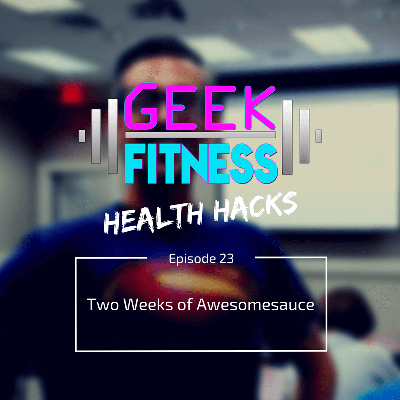 two weeks of awesomesauce (health hacks 023)